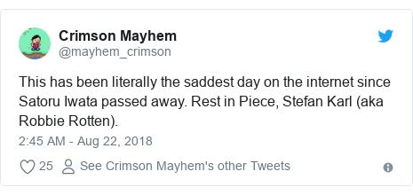 Twitter post by @mayhem_crimson: This has been literally the saddest day on the internet since Satoru Iwata passed away. Rest in Piece, Stefan Karl (aka Robbie Rotten).