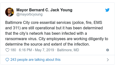Twitter post by @mayorbcyoung: Baltimore City core essential services (police, fire, EMS and 311) are still operational but it has been determined that the city's network has been infected with a ransomware virus. City employees are working diligently to determine the source and extent of the infection.