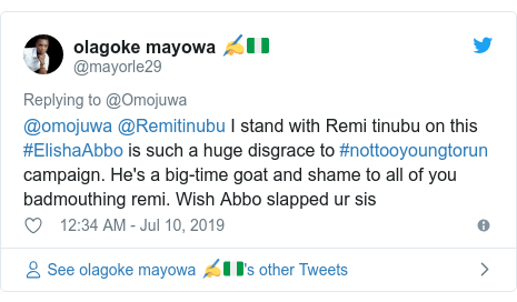 Twitter post by @mayorle29: @omojuwa @Remitinubu I stand with Remi tinubu on this #ElishaAbbo is such a huge disgrace to #nottooyoungtorun campaign. He's a big-time goat and shame to all of you badmouthing remi. Wish Abbo slapped ur sis