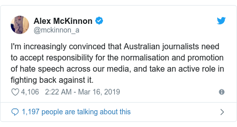 Twitter post by @mckinnon_a: I'm increasingly convinced that Australian journalists need to accept responsibility for the normalisation and promotion of hate speech across our media, and take an active role in fighting back against it.