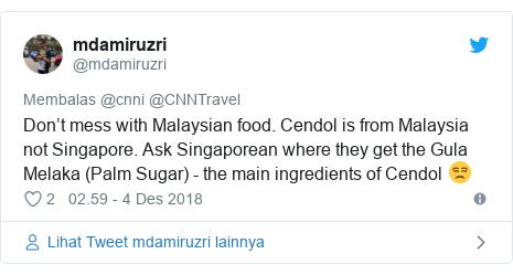 Twitter pesan oleh @mdamiruzri: Don't mess with Malaysian food. Cendol is from Malaysia not Singapore. Ask Singaporean where they get the Gula Melaka (Palm Sugar) - the main ingredients of Cendol 😒