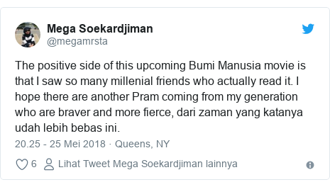 Twitter pesan oleh @megamrsta: The positive side of this upcoming Bumi Manusia movie is that I saw so many millenial friends who actually read it. I hope there are another Pram coming from my generation who are braver and more fierce, dari zaman yang katanya udah lebih bebas ini.