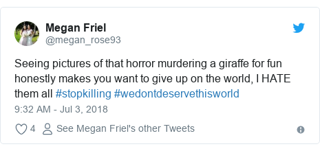 Twitter post by @megan_rose93: Seeing pictures of that horror murdering a giraffe for fun honestly makes you want to give up on the world, I HATE them all #stopkilling #wedontdeservethisworld
