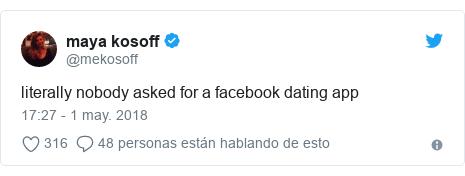 Publicación de Twitter por @mekosoff: literally nobody asked for a facebook dating app