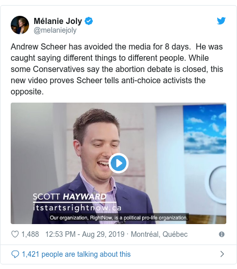 Twitter post by @melaniejoly: Andrew Scheer has avoided the media for 8 days.  He was caught saying different things to different people. While some Conservatives say the abortion debate is closed, this new video proves Scheer tells anti-choice activists the opposite.