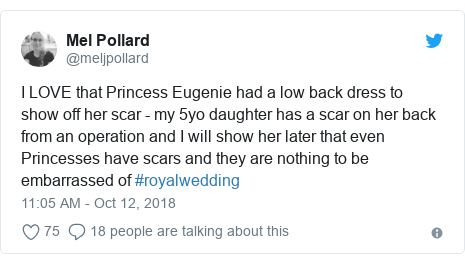 Twitter post by @meljpollard: I LOVE that Princess Eugenie had a low back dress to show off her scar - my 5yo daughter has a scar on her back from an operation and I will show her later that even Princesses have scars and they are nothing to be embarrassed of #royalwedding