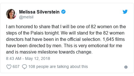 Twitter post by @melsil: I am honored to share that I will be one of 82 women on the steps of the Palais tonight. We will stand for the 82 women directors hat have been in the official selection. 1,645 films have been directed by men. This is very emotional for me and is massive milestone towards change.