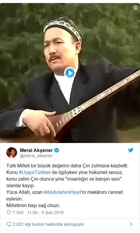 """@meral_aksener tarafından yapılan Twitter paylaşımı: Türk Milleti bir büyük değerini daha Çin zulmüne kaybetti. Konu #UygurTürkleri ile ilgiliyken yine hükümet sessiz, konu zalim Çin olunca yine """"insanlığın ve barışın sesi"""" olanlar kayıp. Yüce Allah, ozan #AbdurehimHeyit'in mekânını cennet eylesin. Milletimin başı sağ olsun."""