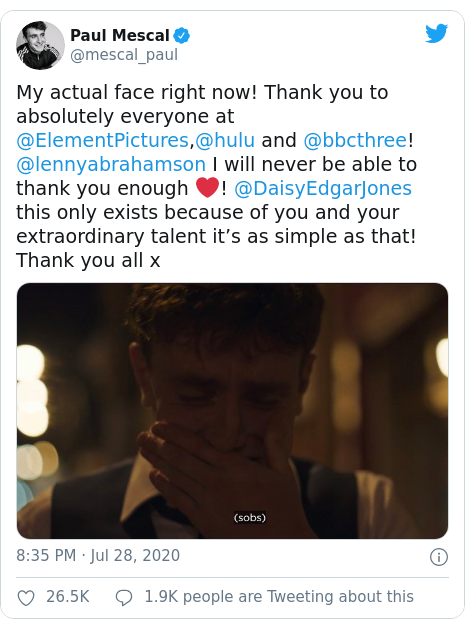Twitter post by @mescal_paul: My actual face right now! Thank you to absolutely everyone at @ElementPictures,@hulu and @bbcthree! @lennyabrahamson I will never be able to thank you enough ❤️! @DaisyEdgarJones this only exists because of you and your extraordinary talent it's as simple as that! Thank you all x