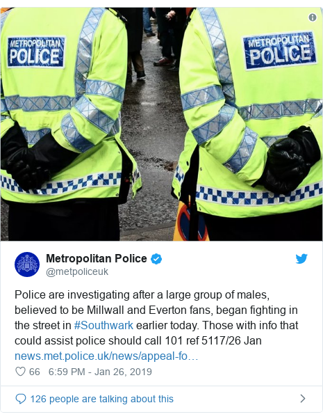 Twitter post by @metpoliceuk: Police are investigating after a large group of males, believed to be Millwall and Everton fans, began fighting in the street in #Southwark earlier today. Those with info that could assist police should call 101 ref 5117/26 Jan