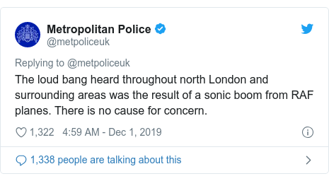 Twitter post by @metpoliceuk: The loud bang heard throughout north London and surrounding areas was the result of a sonic boom from RAF planes. There is no cause for concern.