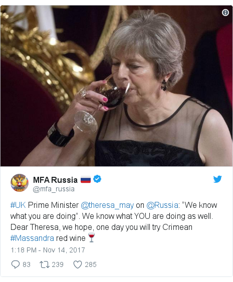 "Twitter post by @mfa_russia: #UK Prime Minister @theresa_may on @Russia  ""We know what you are doing"". We know what YOU are doing as well. Dear Theresa, we hope, one day you will try Crimean #Massandra red wine🍷"
