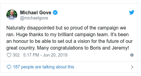 Twitter post by @michaelgove: Naturally disappointed but so proud of the campaign we ran. Huge thanks to my brilliant campaign team. It's been an honour to be able to set out a vision for the future of our great country. Many congratulations to Boris and Jeremy!