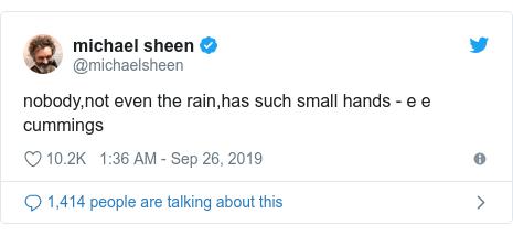 Twitter post by @michaelsheen: nobody,not even the rain,has such small hands - e e cummings