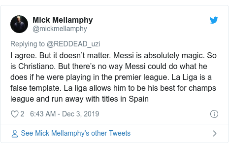 Twitter post by @mickmellamphy: I agree. But it doesn't matter. Messi is absolutely magic. So is Christiano. But there's no way Messi could do what he does if he were playing in the premier league. La Liga is a false template. La liga allows him to be his best for champs league and run away with titles in Spain