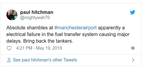 Twitter post by @mightywah70: Absolute shambles at #manchesterairport apparently a electrical failure in the fuel transfer system causing major delays. Bring back the tankers.
