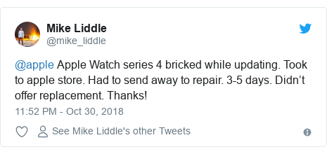 Twitter post by @mike_liddle: @apple Apple Watch series 4 bricked while updating. Took to apple store. Had to send away to repair. 3-5 days. Didn't offer replacement. Thanks!