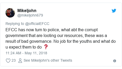 Twitter post by @mikeljohn679: EFCC has now turn to police, what abt the corrupt government that are looting our resources, these was a result of bad governance. No job for the youths and what do u expect them to do ❓