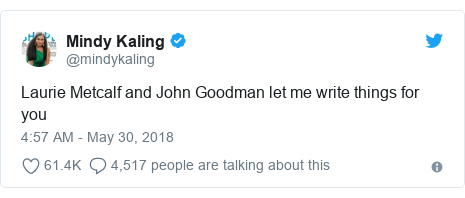 Twitter post by @mindykaling: Laurie Metcalf and John Goodman let me write things for you