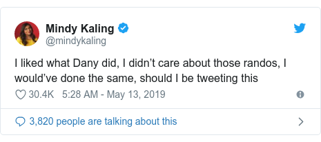 Twitter post by @mindykaling: I liked what Dany did, I didn't care about those randos, I would've done the same, should I be tweeting this