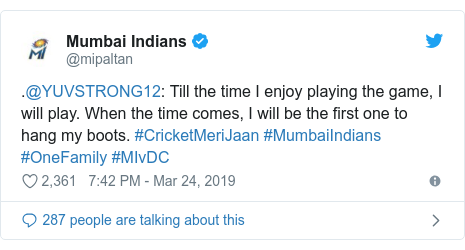 Twitter post by @mipaltan: .@YUVSTRONG12  Till the time I enjoy playing the game, I will play. When the time comes, I will be the first one to hang my boots. #CricketMeriJaan #MumbaiIndians #OneFamily #MIvDC