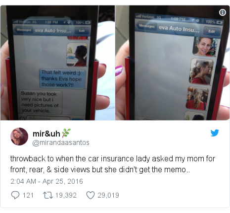 Twitter post by @mirandaasantos: throwback to when the car insurance lady asked my mom for front, rear, & side views but she didn't get the memo..