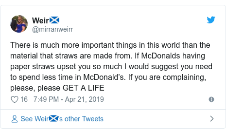 Twitter post by @mirranweirr: There is much more important things in this world than the material that straws are made from. If McDonalds having paper straws upset you so much I would suggest you need to spend less time in McDonald's. If you are complaining, please, please GET A LIFE