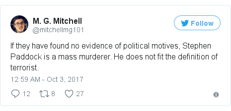 @mitchellmg101 tərəfindən edilən Twitter paylaşımı: If they have found no evidence of political motives, Stephen Paddock is a mass murderer. He does not fit the definition of terrorist.