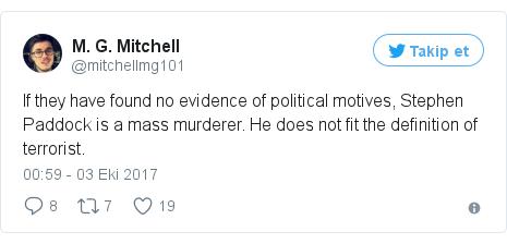 @mitchellmg101 tarafından yapılan Twitter paylaşımı: If they have found no evidence of political motives, Stephen Paddock is a mass murderer. He does not fit the definition of terrorist.
