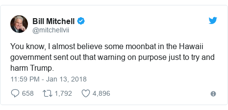 Twitter post by @mitchellvii: You know, I almost believe some moonbat in the Hawaii government sent out that warning on purpose just to try and harm Trump.