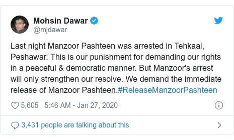 Twitter post by @mjdawar: Last night Manzoor Pashteen was arrested in Tehkaal, Peshawar. This is our punishment for demanding our rights in a peaceful & democratic manner. But Manzoor's arrest will only strengthen our resolve. We demand the immediate release of Manzoor Pashteen.#ReleaseManzoorPashteen