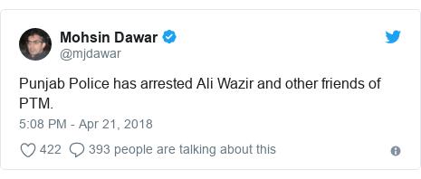 د @mjdawar په مټ ټویټر  تبصره : Punjab Police has arrested Ali Wazir and other friends of PTM.
