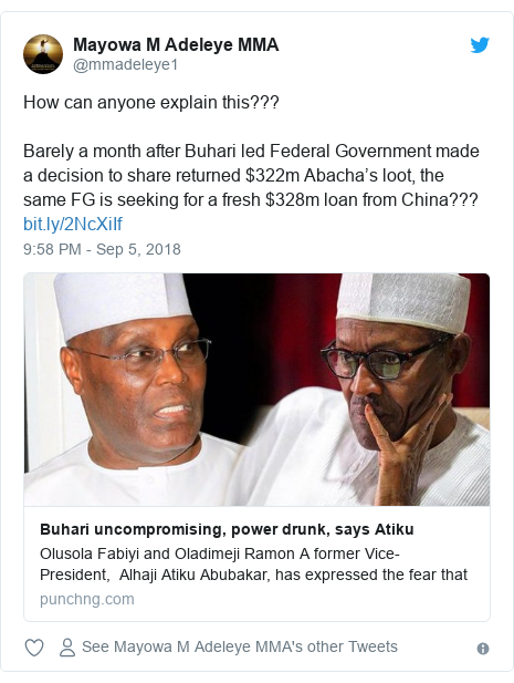Twitter post by @mmadeleye1: How can anyone explain this???Barely a month after Buhari led Federal Government made a decision to share returned $322m Abacha's loot, the same FG is seeking for a fresh $328m loan from China???