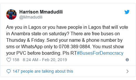 Twitter post by @Mmadudili: Are you in Lagos or you have people in Lagos that will vote in Anambra state on saturday? There are free buses on Thursday & Friday. Send your name & phone number by  sms or WhatsApp only to 0708 389 0884. You must show your PVC before boarding. Pls RT#BusesForDemocracy