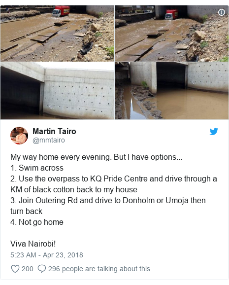Twitter post by @mmtairo: My way home every evening. But I have options... 1. Swim across2. Use the overpass to KQ Pride Centre and drive through a KM of black cotton back to my house3. Join Outering Rd and drive to Donholm or Umoja then turn back4. Not go homeViva Nairobi!