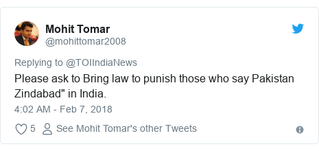 "Twitter post by @mohittomar2008: Please ask to Bring law to punish those who say Pakistan Zindabad"" in India."