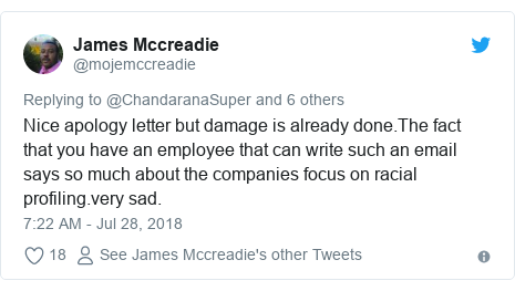 Twitter post by @mojemccreadie: Nice apology letter but damage is already done.The fact that you have an employee that can write such an email says so much about the companies focus on racial profiling.very sad.