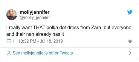 Twitter post by @molly_jennifer: I really want THAT polka dot dress from Zara, but everyone and their nan already has it