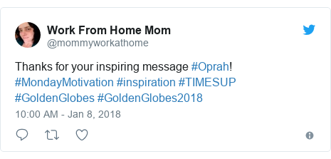 Twitter post by @mommyworkathome: Thanks for your inspiring message #Oprah! #MondayMotivation #inspiration #TIMESUP #GoldenGlobes #GoldenGlobes2018