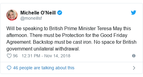 Twitter post by @moneillsf: Will be speaking to British Prime Minister Teresa May this afternoon. There must be Protection for the Good Friday Agreement. Backstop must be cast iron. No space for British government unilateral withdrawal.