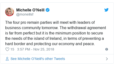 Twitter post by @moneillsf: The four pro remain parties will meet with leaders of business community tomorrow. The withdrawal agreement is far from perfect but it is the minimum position to secure the needs of the island of Ireland, in terms of preventing a hard border and protecting our economy and peace.