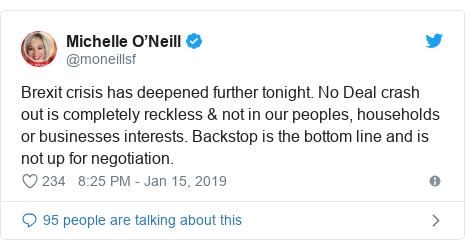 Twitter post by @moneillsf: Brexit crisis has deepened further tonight. No Deal crash out is completely reckless & not in our peoples, households or businesses interests. Backstop is the bottom line and is not up for negotiation.