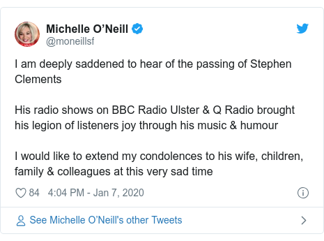 Twitter post by @moneillsf: I am deeply saddened to hear of the passing of Stephen ClementsHis radio shows on BBC Radio Ulster & Q Radio brought his legion of listeners joy through his music & humour I would like to extend my condolences to his wife, children, family & colleagues at this very sad time