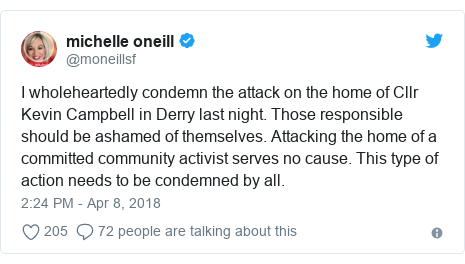 Twitter post by @moneillsf: I wholeheartedly condemn the attack on the home of Cllr Kevin Campbell in Derry last night. Those responsible should be ashamed of themselves. Attacking the home of a committed community activist serves no cause. This type of action needs to be condemned by all.