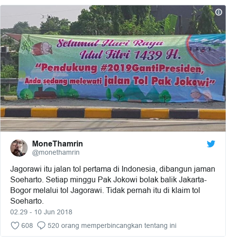 Twitter pesan oleh @monethamrin: Jagorawi itu jalan tol pertama di Indonesia, dibangun jaman Soeharto. Setiap minggu Pak Jokowi bolak balik Jakarta-Bogor melalui tol Jagorawi. Tidak pernah itu di klaim tol Soeharto.