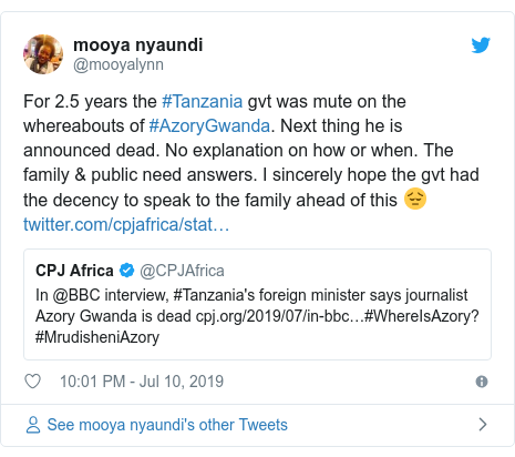Ujumbe wa Twitter wa @mooyalynn: For 2.5 years the #Tanzania gvt was mute on the whereabouts of #AzoryGwanda. Next thing he is announced dead. No explanation on how or when. The family & public need answers. I sincerely hope the gvt had the decency to speak to the family ahead of this 😔