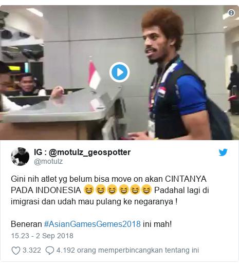 Twitter pesan oleh @motulz: @motulz_geospotter  Gini nih atlet yg belum bisa move on akan CINTANYA PADA INDONESIA 😆😆😆😆😆😆 Padahal lagi di imigrasi dan udah mau pulang ke negaranya !Beneran #AsianGamesGemes2018 ini mah!