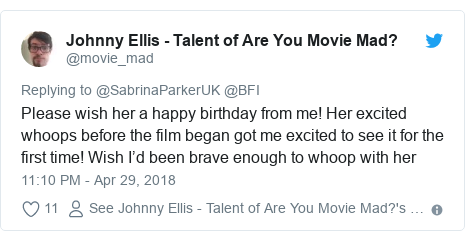 Twitter post by @movie_mad: Please wish her a happy birthday from me! Her excited whoops before the film began got me excited to see it for the first time! Wish I'd been brave enough to whoop with her