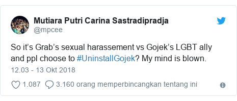 Twitter pesan oleh @mpcee: So it's Grab's sexual harassement vs Gojek's LGBT ally and ppl choose to #UninstallGojek? My mind is blown.