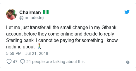 Twitter post by @mr_adedeji: Let me just transfer all the small change in my Gtbank account before they come online and decide to reply Sterling bank. I cannot be paying for something i know nothing about 🚶🏽